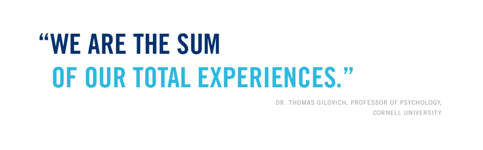 we are the sum of our total experiences - dr thomas gilovich